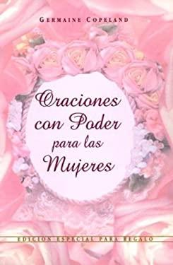 Oraciones Con Poder Para las Mujeres: Edicion Especial Para Regalo = Prayers That Avail Much for Women 9780789907158
