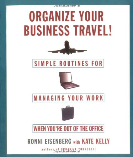 Organize Your Business Travel!: Simple Ways to Manage Your Work While You're Out of the Office 9780786886265