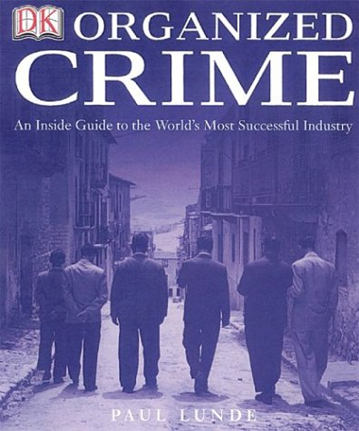 Organized Crime: An Inside Guide to the World's Most Successful Industry 9780789496485