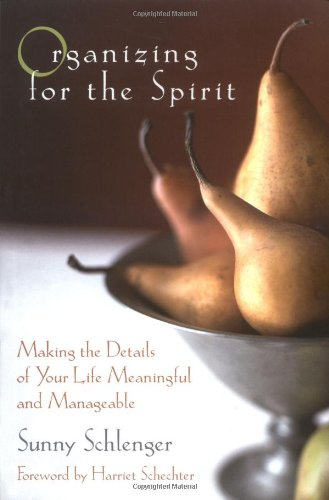 Organizing for the Spirit: Making the Details of Your Life Meaningful and Manageable 9780787967598