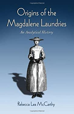 Origins of the Magdalene Laundries: An Analytical History 9780786444465