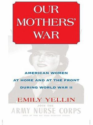 Our Mothers' War: American Women at Home and at the Front During World War II 9780786269624