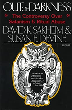 Out of Darkness: The Controversy Over Satanism and Ritual Abuse 9780787939540