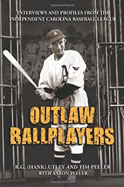 Outlaw Ballplayers: Interviews and Profiles from the Independent Carolina Baseball League 9780786426140