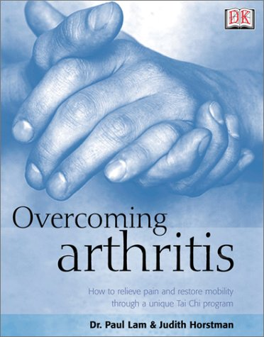 Overcoming Arthritis: How to Relieve Pain and Restore Mobility 9780789484314