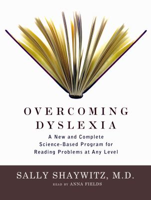 Overcoming Dyslexia: A New and Complete Science-Based Program for Overcoming Reading Problems at Any Level 9780786126552