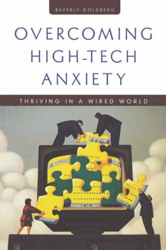 Overcoming High Tech Anxiety: Thriving in a Wired World 9780787910228