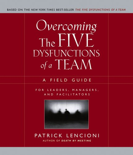 Overcoming the Five Dysfunctions of a Team: A Field Guide for Leaders, Managers, and Facilitators 9780787976378