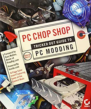 PC Chop Shop: Tricked Out Guide to Modding 9780782143607