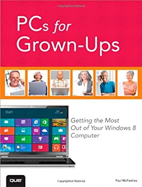 PCs for Grown-Ups: Getting the Most Out of Your Windows 8 Computer 9780789749611