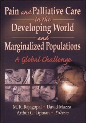 Pain and Palliative Care in the Developing World and Marginalized Populations: A Global Challenge 9780789015556