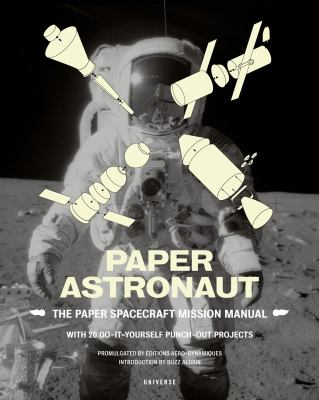 Paper Astronaut: The Paper Spacecraft Mission Manual; With 20 Do-It-Yourself Punch-Out Projects 9780789318817