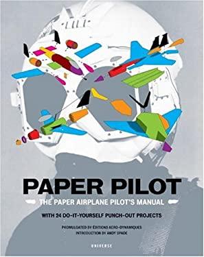 Paper Pilot: The Paper Airplane Pilot's Manual 9780789315359