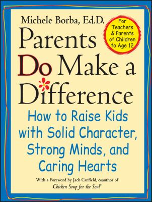 Parents Do Make a Difference: How to Raise Kids with Solid Character, Strong Minds, and Caring Hearts 9780787946050