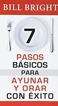 Pasos Basicos Para Ayunar y Orar Con Exito = Seven Basic Steps to Successful Fasting and Prayer 9780789901903