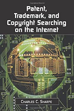 Patent, Trademark, and Copyright Searching on the Internet 9780786407576