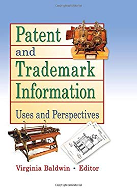 Patent and Trademark Information: Uses and Perspectives 9780789004253
