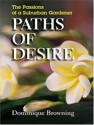 Paths of Desire: The Passions of a Suburban Gardener 9780786268092