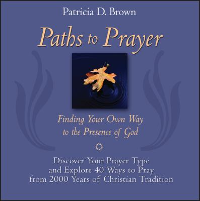 Paths to Prayer: Finding Your Own Way to the Presence of God 9780787965655