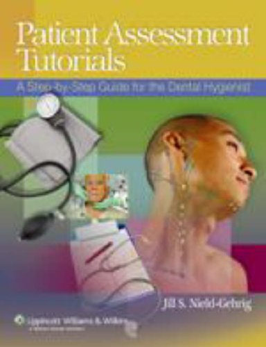 Patient Assessment Tutorials: A Step-By-Step Guide for the Dental Hygienist 9780781775168