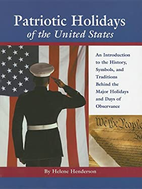 Patriotic Holidays of the United States: An Introduction to the History, Symbols, and Traditions Behind the Major Holidays and Days of Observance 9780780807334