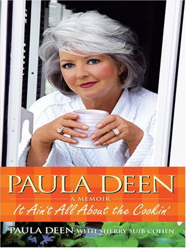 Paula Deen: It Ain't All about the Cookin' 9780786296279