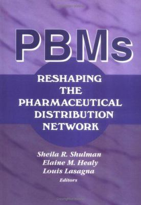 Pbms: Reshaping the Pharmaceutical Distribution Network 9780789005120