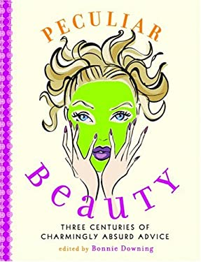 Peculiar Beauty: Three Centuries of Charmingly Absurd Advice 9780786714506