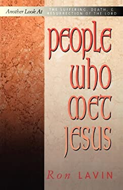 People Who Met Jesus: Another Look at the Suffering, Death, and Resurrection of the Lord 9780788023477