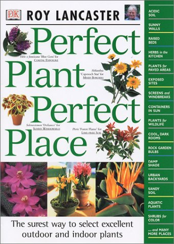 Perfect Plant Perfect Place : The Surest Way to Select Excellent Outdoor and Indoor Plants