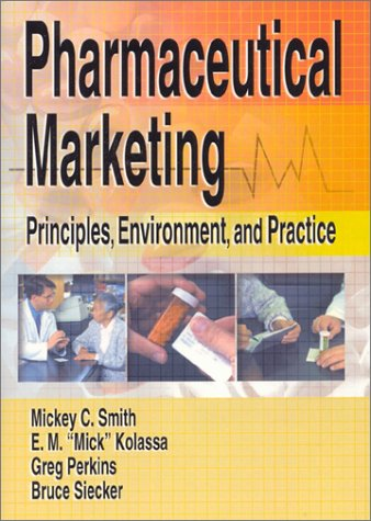 Pharmaceutical Marketing: Principles, Environment, and Practice 9780789015822