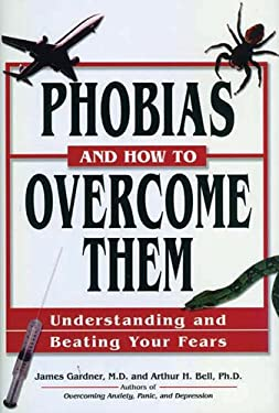 Phobias and How to Overcome Them: Understanding and Beating Your Fears 9780785824091