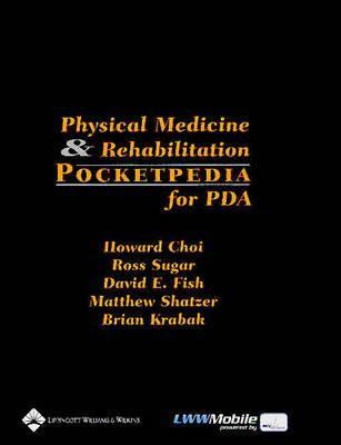 Physical Medicine and Rehabilitation Pocketpedia for PDA: Powered by Skyscape, Inc. 9780781744607