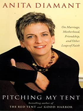 Pitching My Tent: On Marriage, Motherhood, Friendship, and Other Leaps of Faith 9780786258543