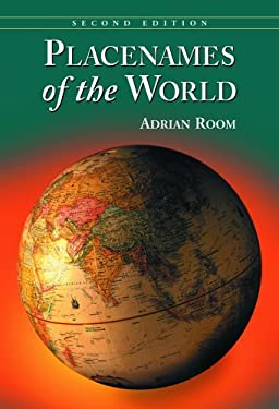 Placenames of the World: Origins and Meanings of the Names for 6,600 Countries, Cities, Territories, Natural Features and Historic Sites 9780786422487