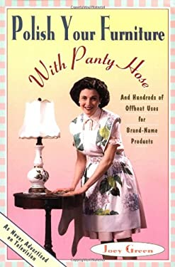 Polish Your Furniture with Pantyhose: And Hundreds More Offbeat Uses for Brand Name Products 9780786881086