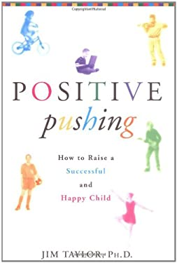 Positive Pushing: How to Raise a Successful and Happy Child 9780786868773
