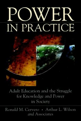 Power in Practice: Adult Education and the Struggle for Knowledge and Power in Society 9780787947293