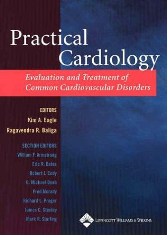 Practical Cardiology: Evaluation and Treatment of Common Cardiovascular Disorders 9780781732611