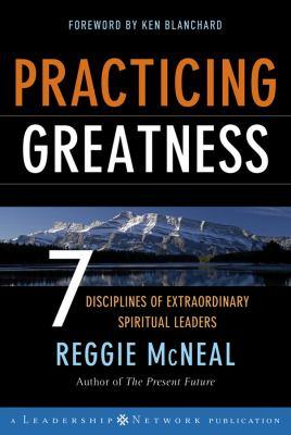 Practicing Greatness: 7 Disciplines of Extraordinary Spiritual Leaders 9780787977535