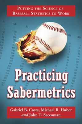 Practicing Sabermetrics: Putting the Science of Baseball Statistics to Work 9780786441778