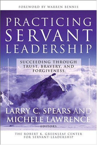 Practicing Servant-Leadership: Succeeding Through Trust, Bravery, and Forgiveness 9780787974558