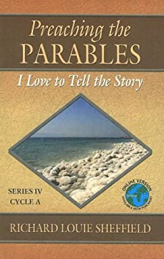 Preaching the Parables: Series IV, Cycle A: I Love to Tell the Story 9780788024580