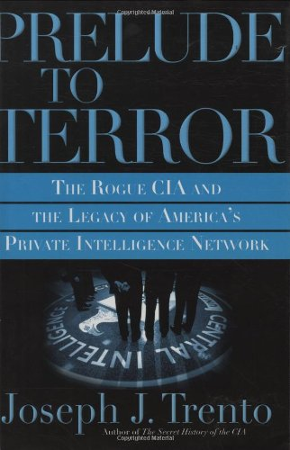 Prelude to Terror: The Rogue CIA and the Legacy of America's Private Intelligence Network 9780786714643
