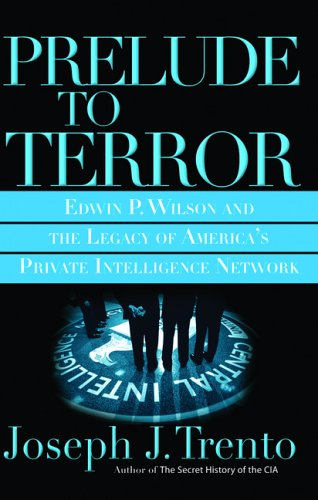 Prelude to Terror: The Rogue CIA and the Legacy of America's Private Intelligence Network 9780786717668