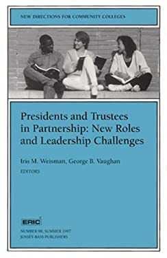 Presidents and Trustees in Partnership: New Roles and Leadership Challenges: New Directions for Community Colleges 9780787998189