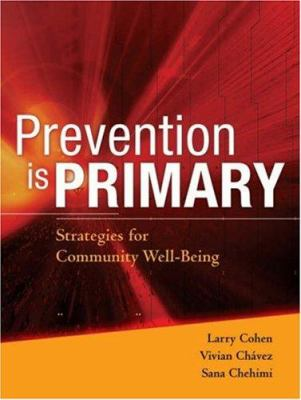Prevention Is Primary: Strategies for Community Well Being 9780787983185