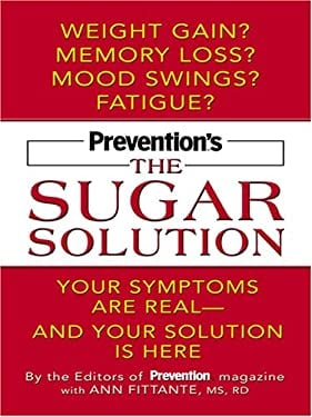 Prevention's the Sugar Solution: Your Symptoms Are Real -- And Your Solution Is Here 9780786293865