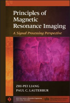 Principles of Magnetic Resonance Imaging: A Signal Processing Perspective 9780780347236
