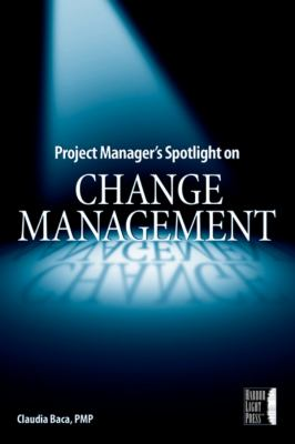 Project Manager's Spotlight on Change Management 9780782144109